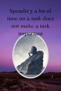 quote spending a lot of time of a task does not make a task important